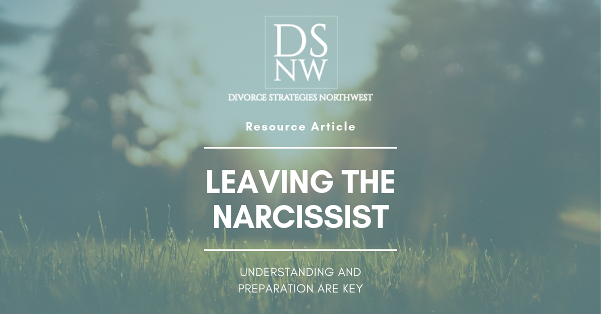 Leaving the Narcissist: UNDERSTANDING AND PREPARATION ARE KEY | Divorce Strategies Northwest