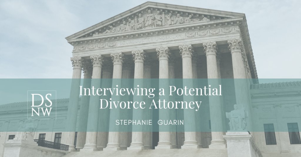 Interviewing a Potential Divorce Attorney | Divorce Strategies NW