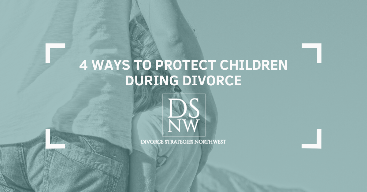 4 Ways to Protect Children During Divorce | Divorce Strategies NW
