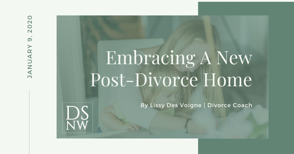 Embracing a new post divorce home | Divorce Strategies NW