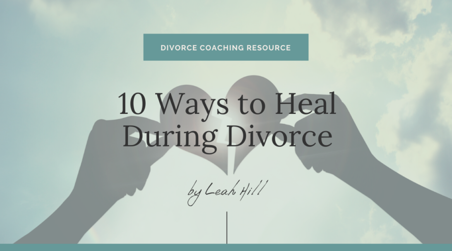 10 Ways to Heal During Divorce | Divorce Strategies Northwest