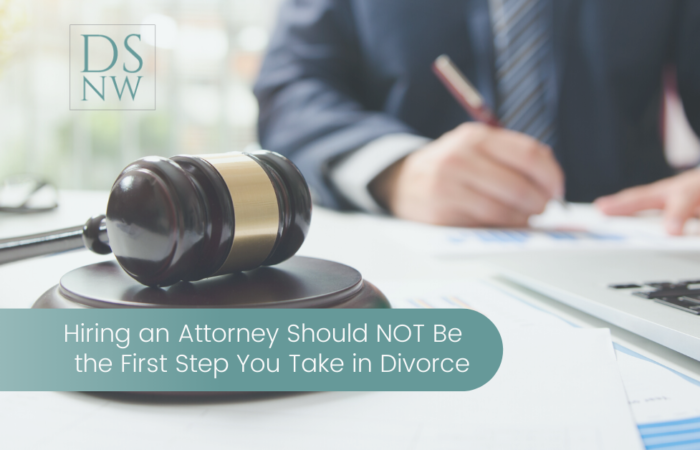 Hiring an Attorney Should NOT Be the First Step You Take in Divorce