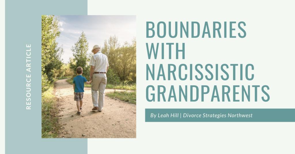 Boundaries with Narcissistic Grandparents | Divorce Strategies NW