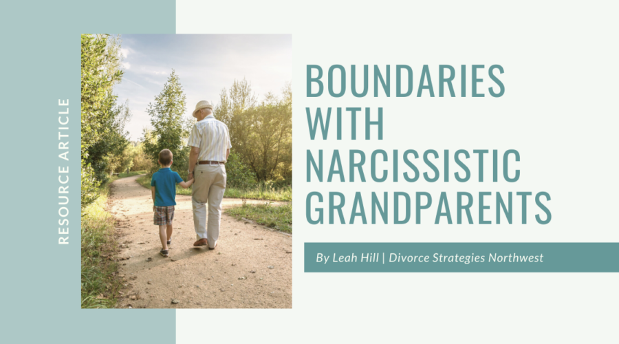 Boundaries with Narcissistic Grandparents | Divorce Strategies Northwest