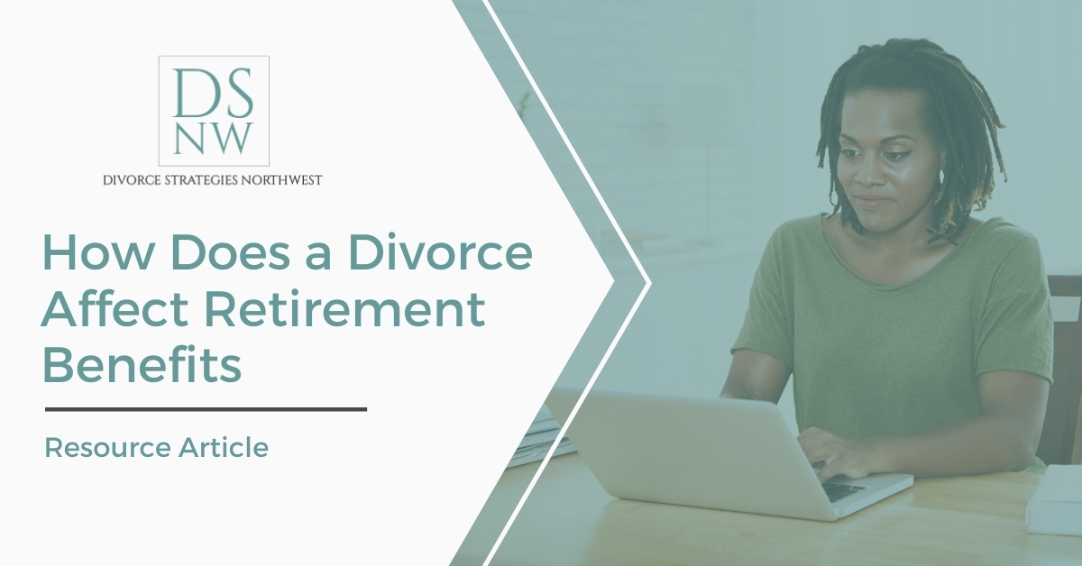 How Does a Divorce Affect Retirement Benefits | Divorce Strategies NW
