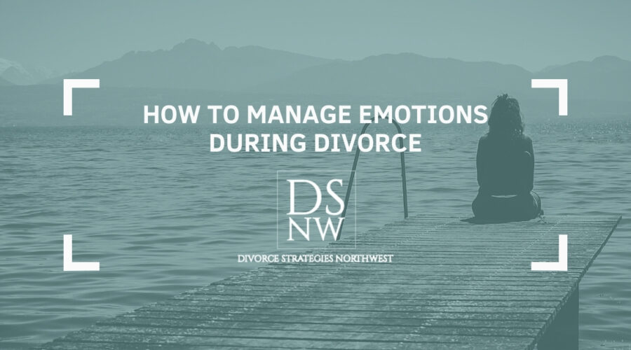 How To Manage Your Emotions During Divorce | Divorce Strategies NW