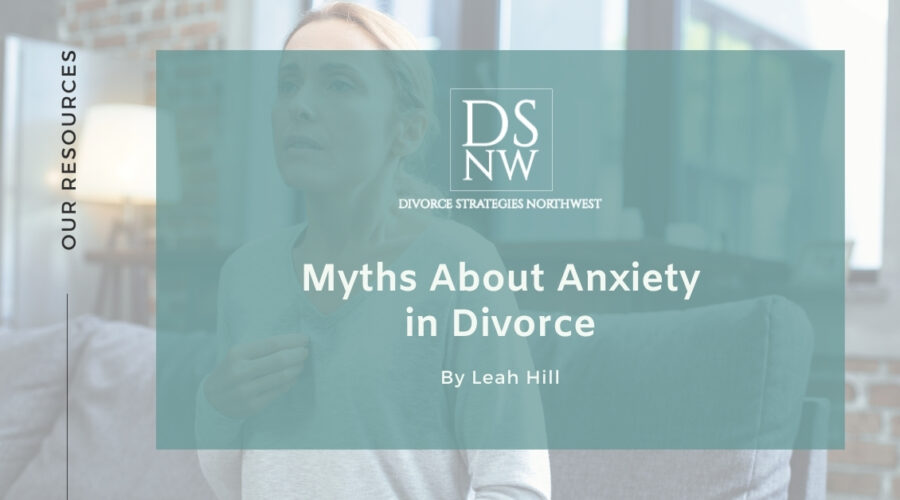 Myths About Anxiety in Divorce | Divorce Strategies NW