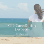 Self-Care During Divorce | Divorce Strategies NW
