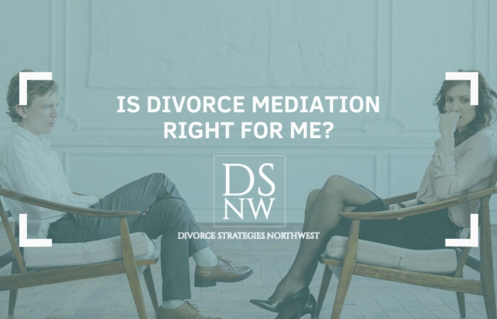Is Divorce Mediation Right for Me? Divorce Strategies NW